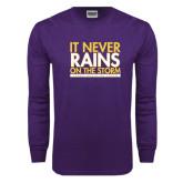 Purple Long Sleeve T Shirt-It Never Rains On The Storm