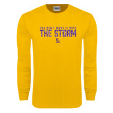 Gold Long Sleeve T Shirt-You Dont Want It With The Storm