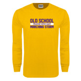 Gold Long Sleeve T Shirt-Old School Marching Storm Stacked