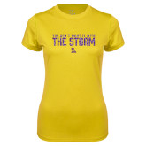 Ladies Syntrel Performance Gold Tee-You Dont Want It With The Storm