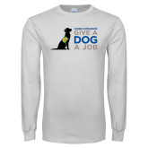 White Long Sleeve T Shirt-Give a Dog a Job