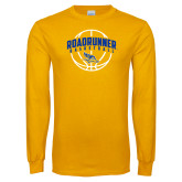 Gold Long Sleeve T Shirt-Roadrunner Basketball Arched w/ Ball