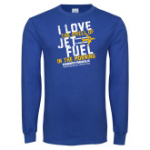 Royal Long Sleeve T Shirt-I Love The Smell of Jet Fuel In The Morning