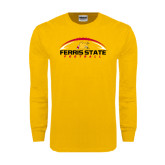 Gold Long Sleeve T Shirt-Ferris State Football Horizontal