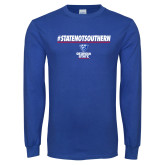 Royal Long Sleeve T Shirt-#StateNotSouthern