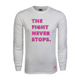 White Long Sleeve T Shirt-The Fight Never Stops