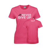 Ladies Fuchsia T Shirt-We Will Never Give Up