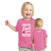Toddler Fuchsia T Shirt-Pretty Feet Dont Make History
