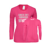 Ladies Fuchsia Long Sleeve T Shirt-Cancer Isnt Contagious