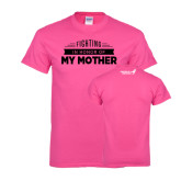 Hot Pink T Shirt-Fighting In Honor Of...