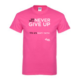 Hot Pink T Shirt-Never Give Up - Team Name