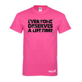 Hot Pink T Shirt-Everyone Deserves A Lifetime - Splatter