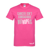 Hot Pink T Shirt-Cancer Isnt Contagious