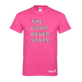 Hot Pink T Shirt-The Fight Never Stops