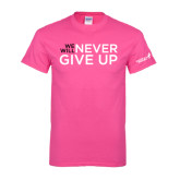 Hot Pink T Shirt-We Will Never Give Up