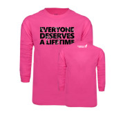 Hot Pink Long Sleeve T Shirt-Everyone Deserves A Lifetime - Splatter