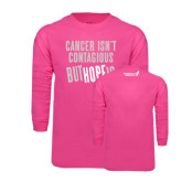 Hot Pink Long Sleeve T Shirt-Cancer Isnt Contagious
