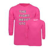 Hot Pink Long Sleeve T Shirt-The Fight Never Stops