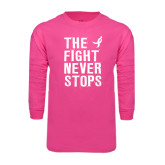 Hot Pink Long Sleeve T Shirt-The Fight Never Stops Distressed