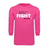 Hot Pink Long Sleeve T Shirt-Fight For A Cure