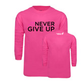 Hot Pink Long Sleeve T Shirt-We Will Never Give Up