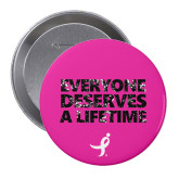 2.25 inch Round Button-Everyone Deserves A Lifetime - Splatter