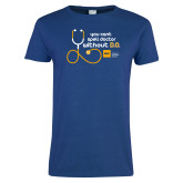 Ladies Royal T Shirt-You cant spell Doctor without D.O.