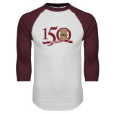 White/Maroon Raglan Baseball T Shirt-150 Years