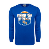 Royal Long Sleeve T Shirt-Finish Em in the 4th