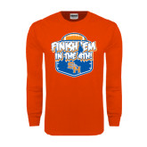 Orange Long Sleeve T Shirt-Finish Em in the 4th