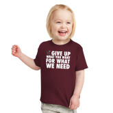 Toddler Maroon T Shirt-Give Up What You Want For What We Need
