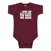 Maroon Infant Onesie-Give Up What You Want For What We Need