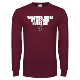 Maroon Long Sleeve T Shirt-Whatever Hurts My Brother Hurts Me