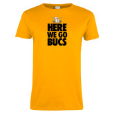 Ladies Gold T Shirt-Here We Go Bucs