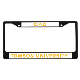 Dad Metal License Plate Frame in Black-Towson University License Plate