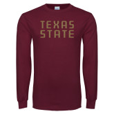 Maroon Long Sleeve T Shirt-Texas State Stacked