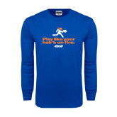 Royal Long Sleeve T Shirt-Play Like Your Hairs On Fire