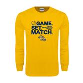 Gold Long Sleeve T Shirt-Game. Set. Match. Tennis Design